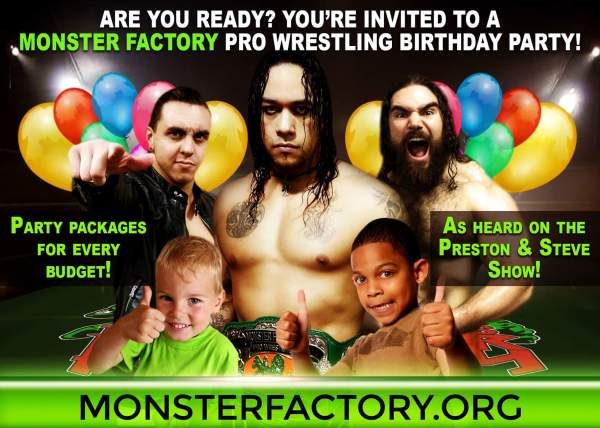 Monster Factory Pro Wrestling Birthday Parties aren't just for Birthdays anymore! Throw one for any occasion! Any age! Can't make it here? How about we ship you a Monster Factory Party Crate!
