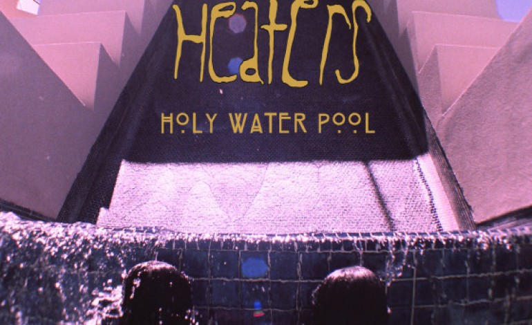 Review: Heaters 'Holy Water Pools'