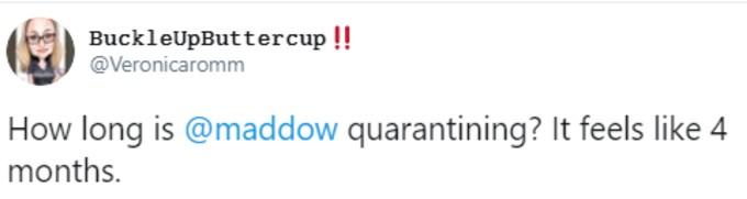 Tweeter asks how long Maddow has been quarantining