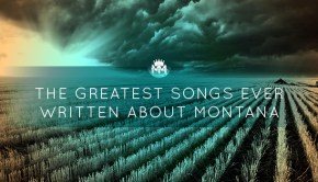 The Greatest Songs Ever Written About Montana