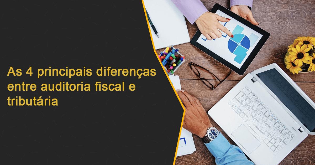 Quais diferenças entre auditoria fiscal e tributária