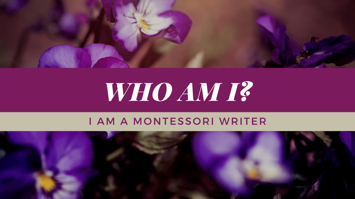 Who am I? I am a Montessori writer.