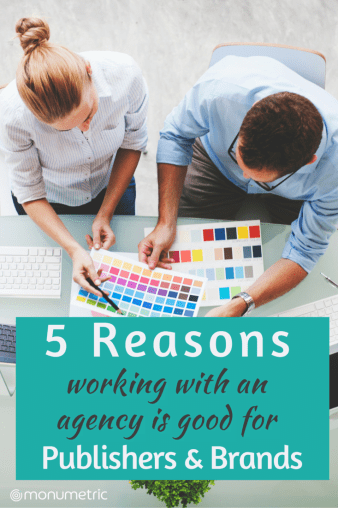 5 Reasons working with an Agency is Good for Publishers & Brands 5 Reasons Working with an Agency is Good for Publishers and Brands 5 Reasons Working with an Agency is Good for Publishers and Brands 10