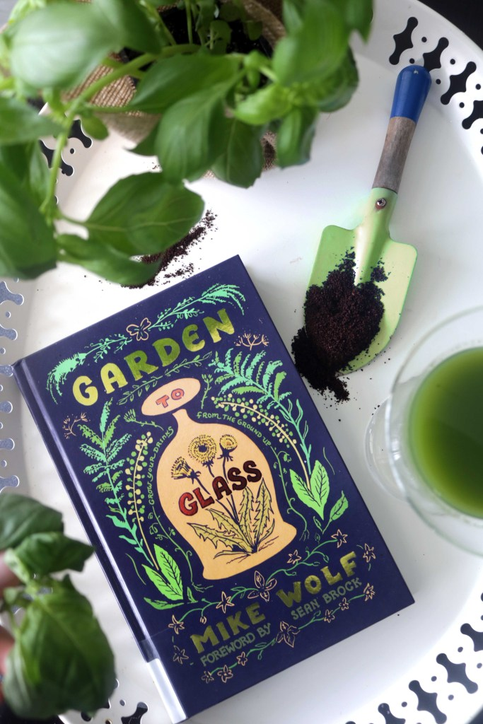 Garden to Glass by Mike Wolf. A great little read about how to use your herb garden to create fresh, original cocktails.