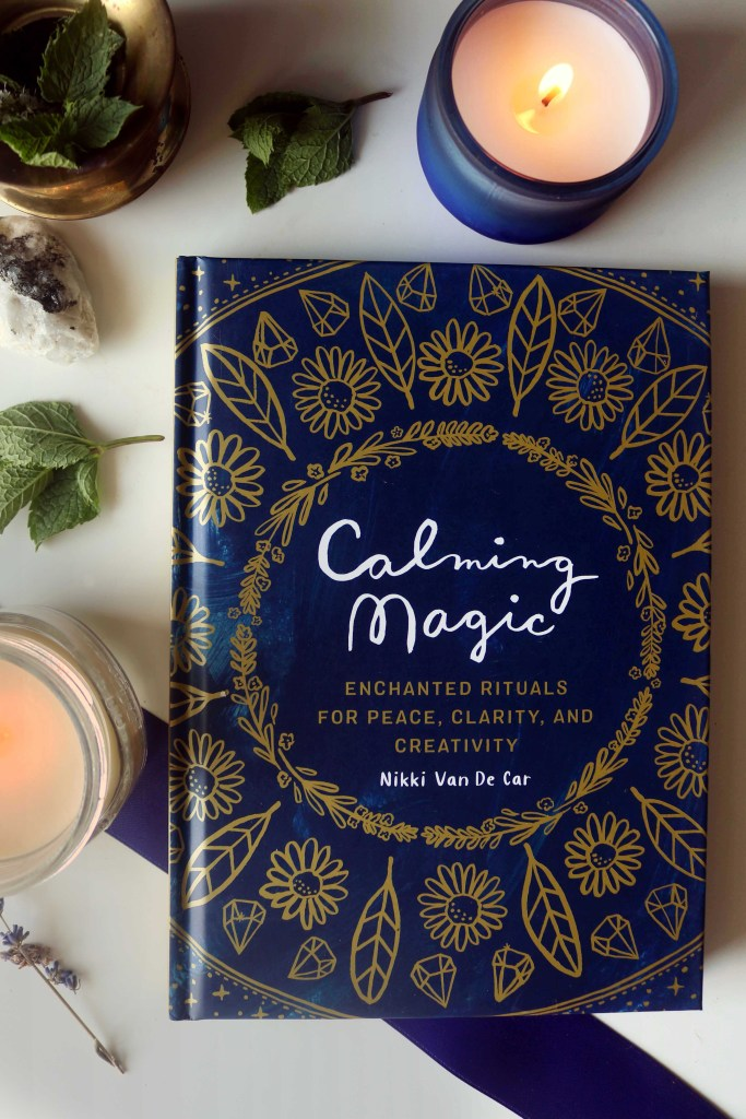 Calming Magic:  Enchanted Rituals for Peace, Clarity and Creativity by Nikki Van De Car