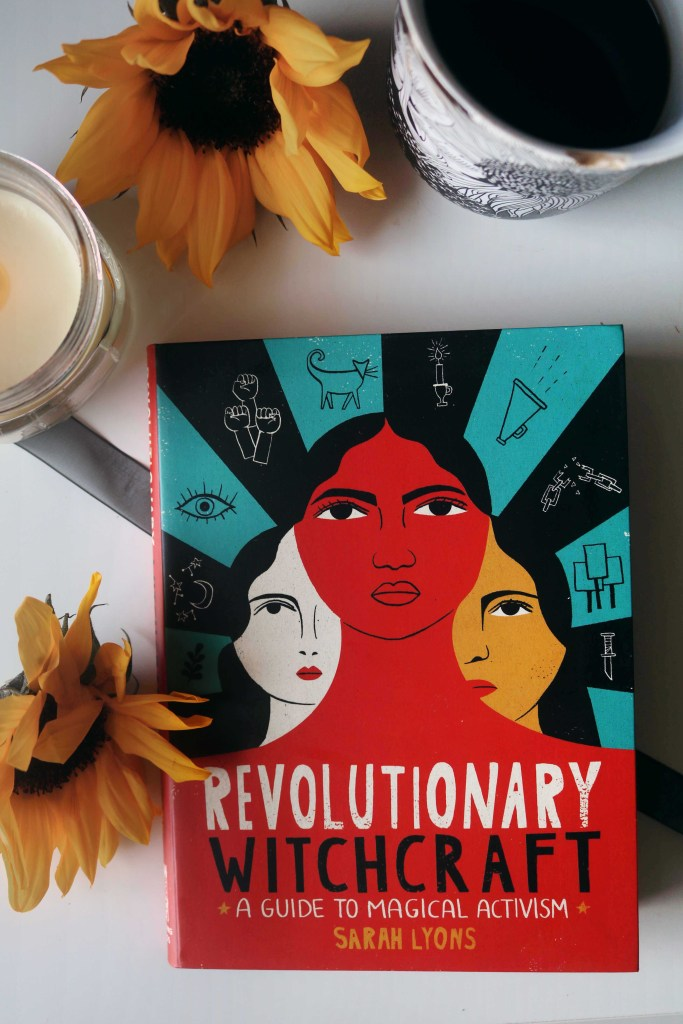 Revolutionary Witchcraft:  A Guide to Magical Activism by Sarah Lyons