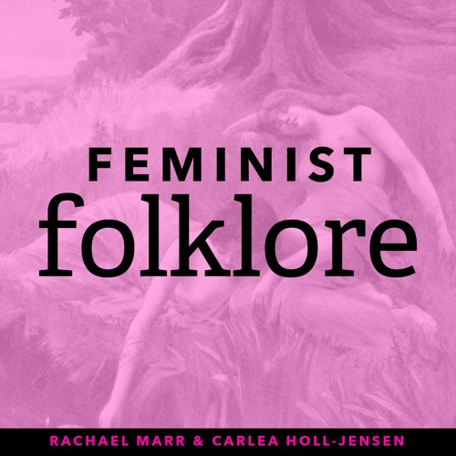 folklore podcasts - feminist folklore