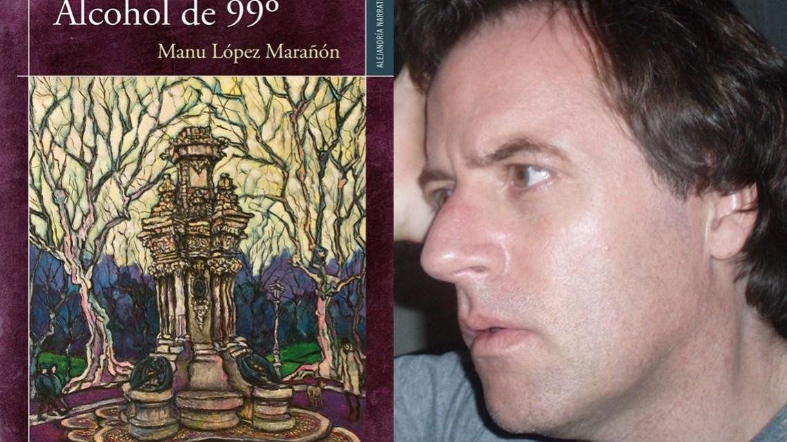 Alcohol de 99º. Manu López Marañón: solo leyendo la novela te enteras del porqué de su título