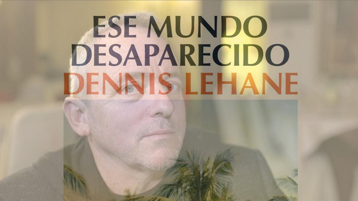 Ese mundo desaparecido, de Dennis Lehane. Un Miércoles de Ceniza particular