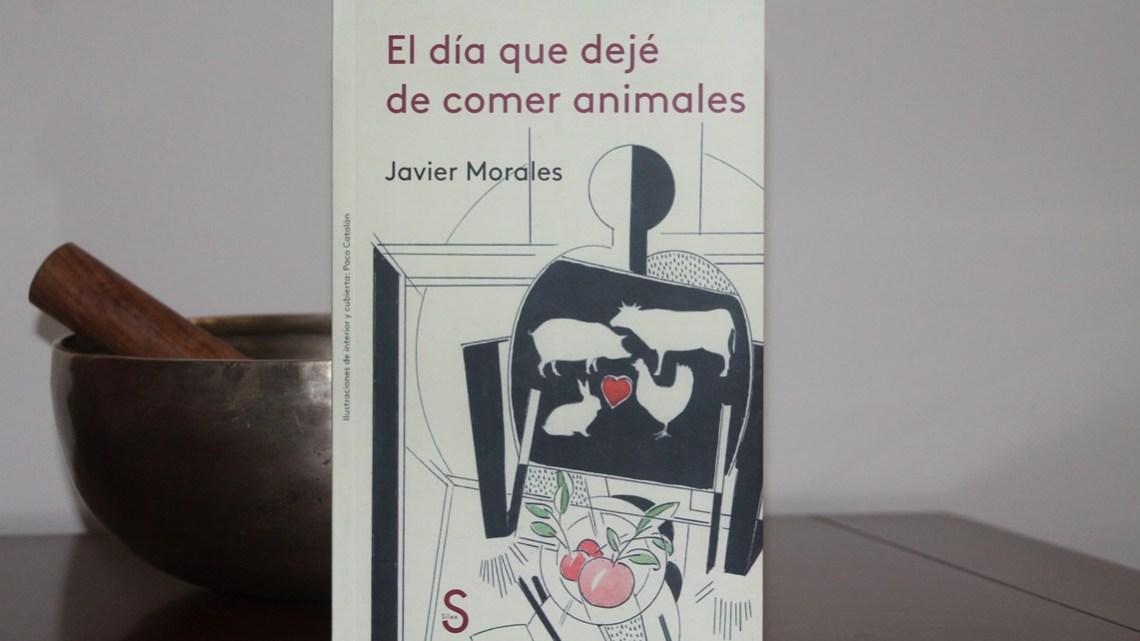 El día que dejé de comer animales, de Javier Morales 1