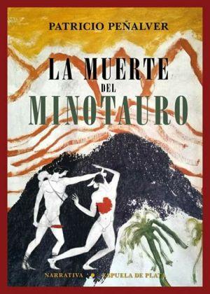 Día del Libro 2018. Dieciséis novelas recomendadas. La muerte del Minotauro. Patricio Peñalver Ortega