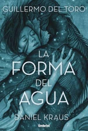 Día del Libro 2018. Dieciséis novelas recomendadas. La forma del agua.Guillermo del Toro y Daniel Kraus