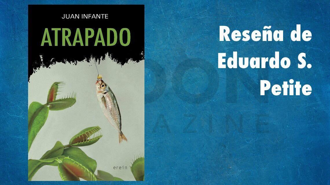 Atrapado, de Juan Infante. Reseñador atrapado en su lectura