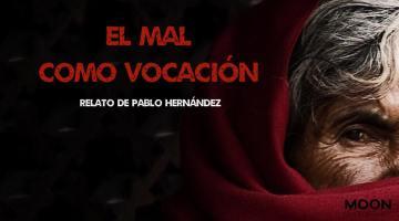 El mal como vocación. Un relato de Pablo Hernández