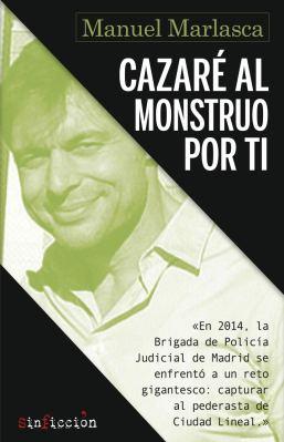Cazaré al monstruo por ti, de Manuel Marlasca. Crónica negra, transparencia y delicadeza