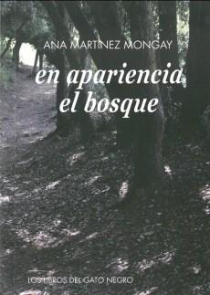 En apariencia el bosque. Ana Martínez Mongay. Los libros del gato negro (2019)