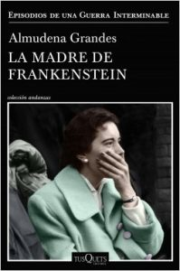 La madre de Frankenstein. Almudena Grandes. Tusquets