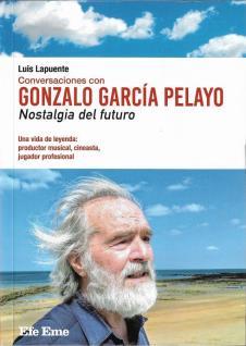 Conversaciones con Gonzalo García Pelayo. Nostalgia del futuro, de Luis Lapuente 1