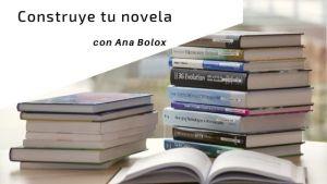 Construye tu novela con Ana Bolox