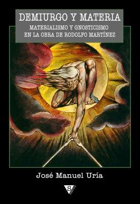 Demiurgo y materia. Materialismo y Gnosticismo en la obra de Rodolfo Martínez, de José Manuel Uría