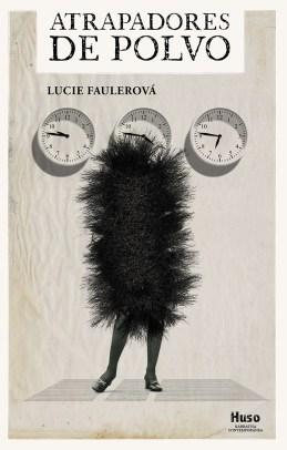 Atrapadores de polvo, de Lucie Faulerová: El caos como recurso literario