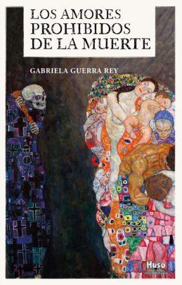 Los amores prohibidos de la muerte, de Gabriela Guerra. La muerte como excusa