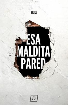 Esa maldita pared, de Flako, el butronero que recorrió las cloacas de Madrid 1