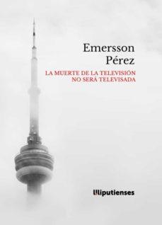 La muerte de la televisión no será televisada, de Emersson Pérez: crítica y construcción