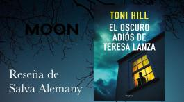 El oscuro adiós de Teresa Lanza, de Toni Hill: un magnífico thriller psicológico