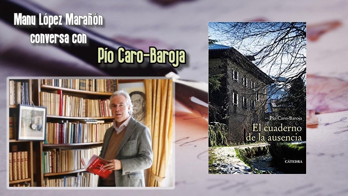 El cuaderno de la ausencia. Pío Caro-Baroja. Ediciones Cátedra (2020) 6