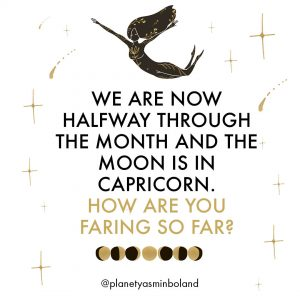 We are now halfway through the month and the Moon is in Capricorn
