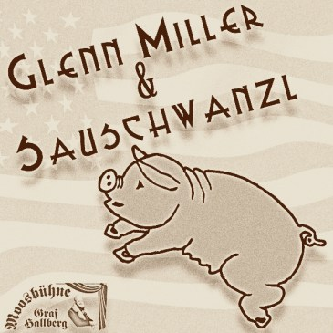 "Kartenvorverkauf Saison 2017 ""Glenn Miller & Sauschwanzl"""
