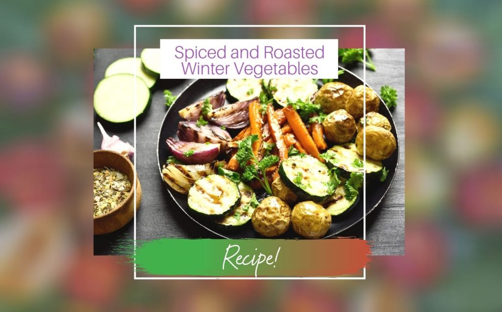 Spiced and Roasted Winter Vegetables