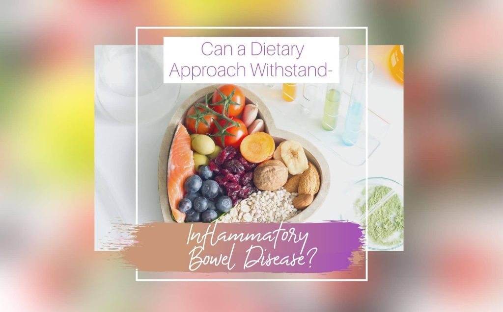 Can A Dietary Approach Withstand Inflammatory Bowel Disease?