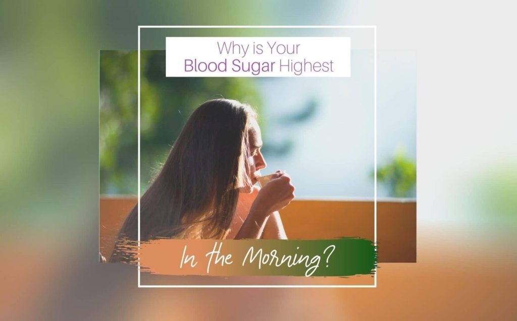 WHY IS YOUR BLOOD SUGAR HIGHEST IN THE MORNING?