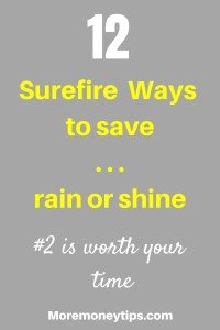 12 surefire ways to save . . . rain or shine.