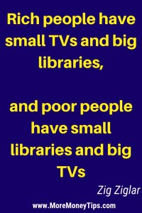 Rich people have small TVs and big libraries, and poor people have small libraries and big TVs.