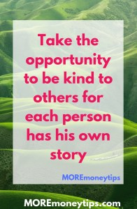 Take the opportunity to be kind to others for each person has his own story