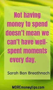 Not having money to spend doesn't mean we can't have well-spent moments every day.