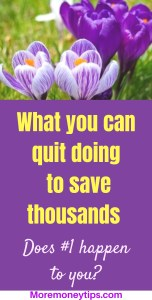 What can you quit doing to save thousands.