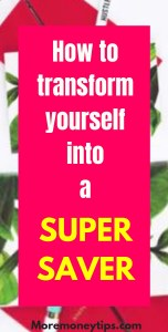 How to transform yourself into a super saver