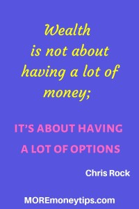 Wealth is not about having a lot of money; it's about having a lot of options.
