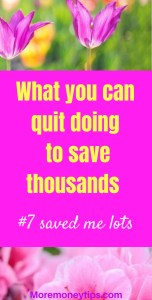 What you can quit doing to save thousands.