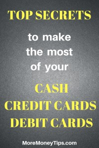 Secrets to make the most of your Cash, Credit and Debit Cards