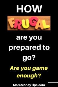 How frugal are you prepared to go?