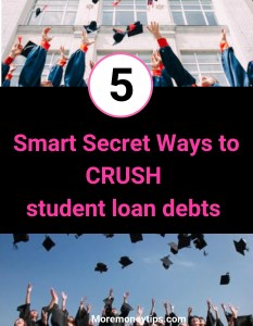 5 Smart secret ways to crush student loan debts