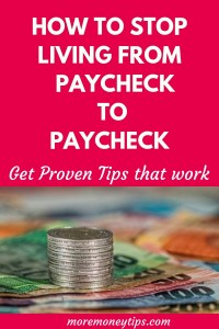 How to stop living from paycheck to paycheck-get proven tips that work