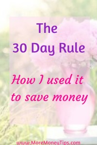 The 30 day rule. How I used it to save money.