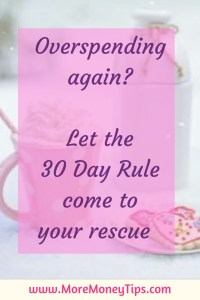 Overspending again? Let the 30 Day Rule come to your rescue.