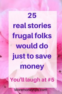 25 real stories frugal folks would do just to save money.